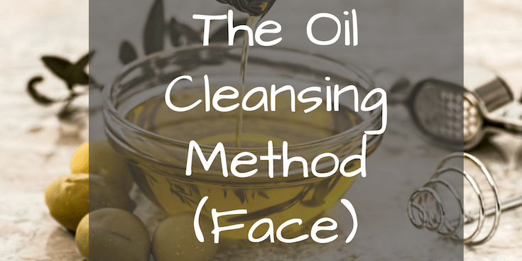 Oil Cleansing Method (For Your Face)