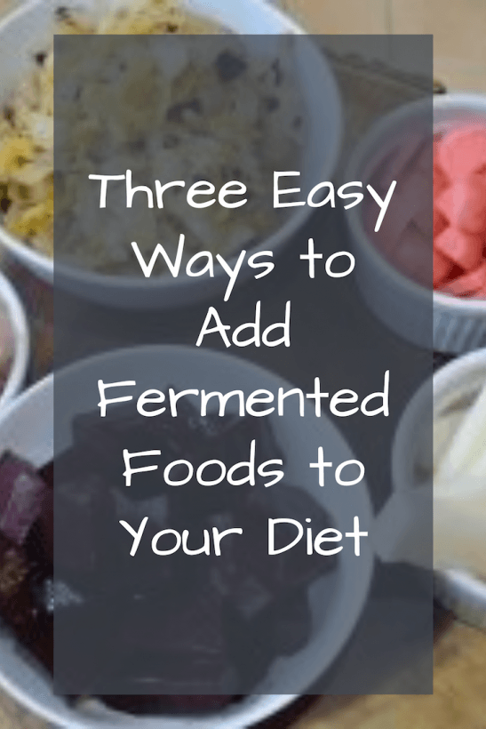 Adding Fermented Foods to your diet