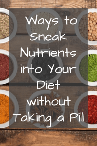 Learn how to sneak nutrients into your diet without taking a pill