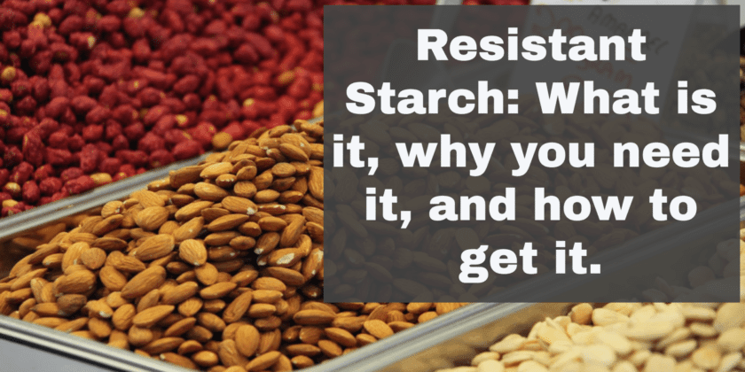 Resistant Starch: What is it, Why You Need it, and How to Get it