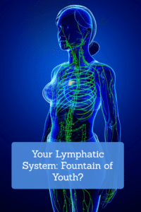 Your Lymphatic System: Fountain of Youth?