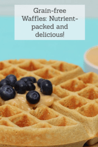 Grain-free Waffles and Pancakes: Nutrient-packed and delicious!