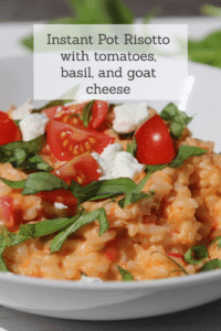 Instant Pot Risotto with tomatoes, basil, and goat cheese #instant pot #risotto #easydinners #reclaimingvitality