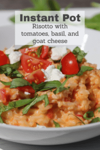 Instant Pot Risotto with Tomatoes, Goat Cheese, and Basil #instantpot #risotto #summercooking #easydinners #weeknightmeals #reclaimingvitality