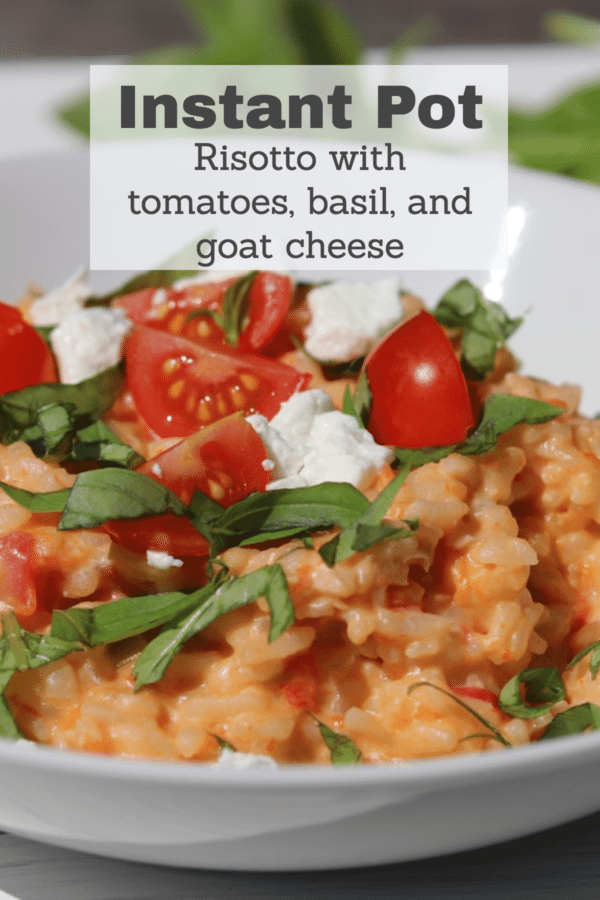 Instant Pot Risotto with Tomatoes, Goat Cheese, and Basil #instantpot #risotto #summercooking #easydinners #weeknightmeals #NTP #foodismedicine #reclaimingvitality