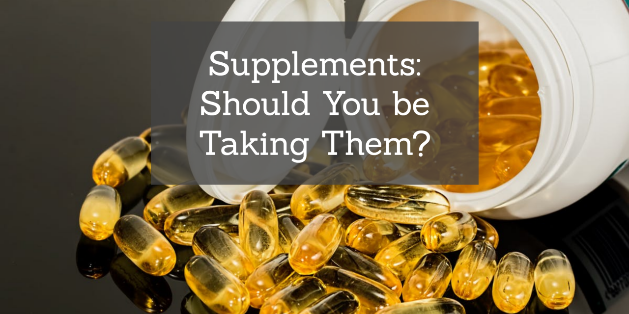 Supplements: Should you be taking them?